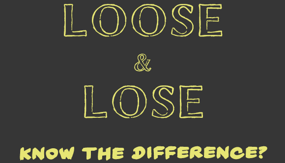 Grammar and Spelling Tips - Loose and Lose
